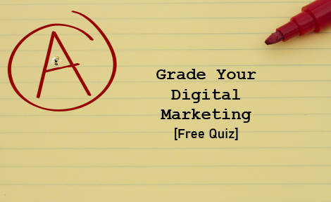 Grade Your Digital Marketing [Free Quiz]