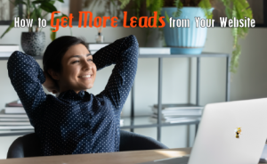 """a person leaning back from their computer and smiling. text overlaid says """"How to Get More Leads from Your Website"""""""